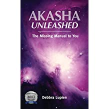 Akasha Unleashed: The Missing Manual to You