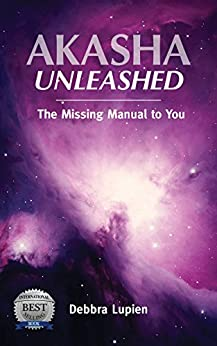 akasha unleashed the missing manual to you kindle edition by debbra lupien religion. Black Bedroom Furniture Sets. Home Design Ideas