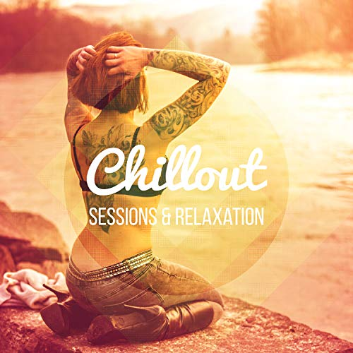 Chillout Sessions & Relaxation: Best Relaxing Music to Chill Out, Yoga & Tai Chi Deep Meditation