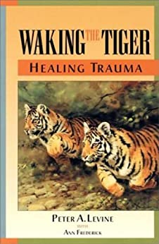 Waking the Tiger: Healing Trauma by [Levine, Peter A., Frederick, Ann]