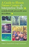 A Guide To Illinois Nature Centers & Interpretive Trails: 132 Family-Friendly and Accessible Nature Sites in Illinois