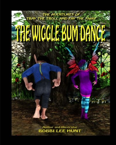 (The Wiggle Bum Dance: The Adventures of Tray the Troll and Fay the Fairy (Volume)