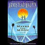 Maybe the Moon | Armistead Maupin