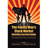 The Family Man's Stock Market Volatility Survival Guide: How to Defend Your Family in Any Economy