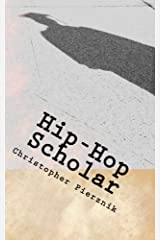Hip-Hop Scholar: A Compendium of Rantings, Ravings, and Ruminations on Rap Paperback