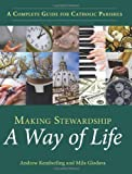img - for Making Stewardship a Way of Life: A Complete Guide for Catholic Parishes by Andrew Kemberling (2009-10-02) book / textbook / text book
