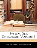 System Der Chirurgie, Volume 5, Philipp Franz Von Walther, 1145027644