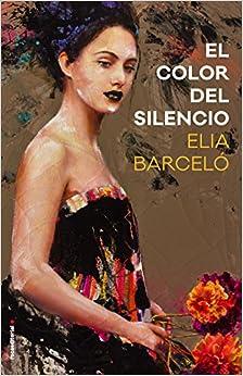 El color del silencio (Novela): Amazon.es: Barceló, Elia