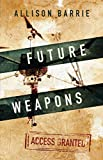 Future Weapons (Access Granted) by Allison Barrie Picture