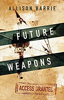 Future Weapons (Access Granted) (English Edition) de [Barrie, Allison]