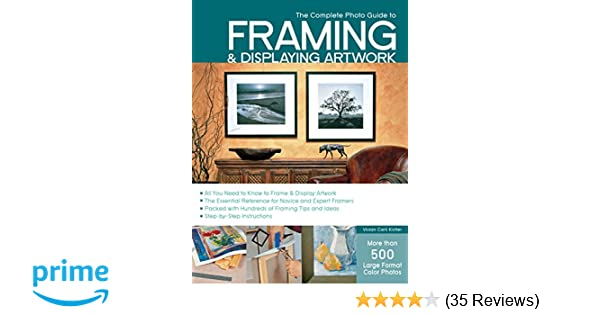 The Complete Photo Guide to Framing and Displaying Artwork: 500 Full ...
