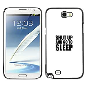 All Phone Most Case / Oferta Especial Duro Teléfono Inteligente PC Cáscara Funda Cubierta de proteccion Caso / Hard Case Samsung Note 2 N7100 // Shut Up And Go To Sleep - Funny Typography