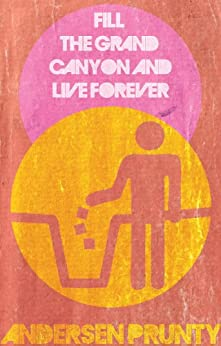 Fill the Grand Canyon and Live Forever by [Prunty, Andersen]