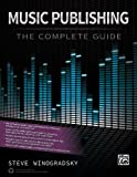 Music Publishing -- the Complete Guide, Steve Winogradsky, 0739096877