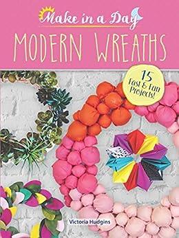 Make in a Day: Modern Wreaths
