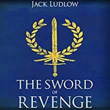 The Sword of Revenge: Book 2 of the Republic Series Audiobook by Jack Ludlow Narrated by Nick Boulton