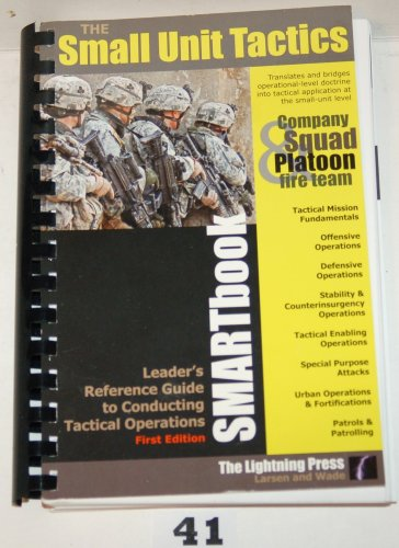 Small Unit Tactics SMARTbook Leader's Reference Guide to Conducting Tactical Operations (Small Unit)