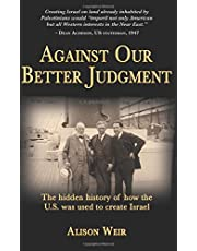 Against Our Better Judgment: The hidden history of how the United States was used to create Israel