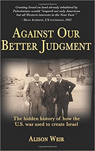 Against Our Better Judgment: The Hidden History Of How The United States Was Used To Create Israel PDF Descarga gratuita