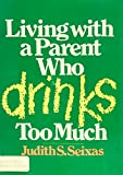 img - for Living with a Parent Who Drinks Too Much book / textbook / text book