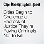 Cities Begin to Challenge a Bedrock of Justice They're Paying Criminals Not to Kill | Aaron C. Davis