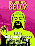 Buddha s Belly - Authentic Flavors From The East: Healthy, Flavorful Buddhist Recipes Cookbook from Nepal , Tibet , Bhutan , Myanmar, Laos , Cambodia. ... Consciously (Buddha s Belly Series 2)