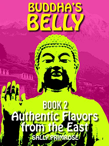 Buddha's Belly - Authentic Flavors From The East: Healthy, Flavorful Buddhist Recipes Cookbook from Nepal, Tibet, Bhutan, Myanmar, Laos, Cambodia. Embrace Consciously (Buddha's Belly Series 2) by Sally Primrose