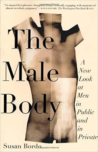 susan bordo beauty rediscovers the male body Beauty (re)discovers the male body by susan bordo marketing has evolved during the last fifty years and due to this fact so have commercials mass media has bee.