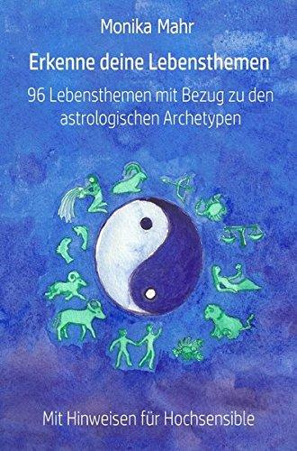 Erkenne deine Lebensthemen. 96 Lebensthemen mit Bezug zu den astrologischen Archetypen