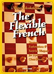 The Flexible French: Strategic Explanations and Surprise Weapons for Dynamic Chess Players