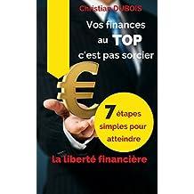 Vos finances au top, c'est pas sorcier: 7 étapes simples pour atteindre la liberté financière (French Edition)