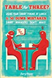 img - for Table For Three?: Bringing Your Smart Phone to Lunch & 50 Dumb Mistakes Smart Managers Don't Make! book / textbook / text book