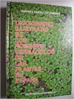 DICCIONARIO ILUSTRADO DE LOS NOMBRES VERNÁCULOS DE LAS PLANTAS EN ESPAÑA: Amazon.es: CEBALLOS JIMÉNEZ, Andrés: Libros