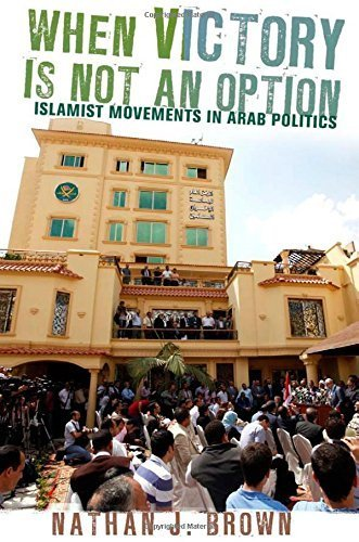 When Victory Is Not an Option: Islamist Movements in Arab Politics by Nathan J. Brown (2012-03-06)