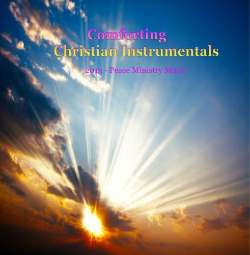 Comforting Instrumental Christian Music by Peace Ministry Music