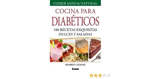 Cocina para Diabéticos. 100 recetas exquisitas dulces y saladas ...