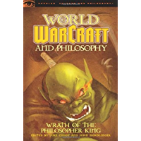 World of Warcraft and Philosophy: Wrath of the Philosopher King (Popular Culture and Philosophy Book 45)