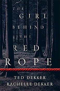 The Girl behind the Red Rope by [Dekker, Ted, Dekker, Rachelle]