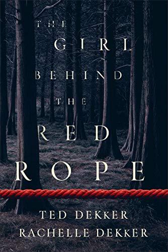 The Girl behind the Red Rope by [Dekker, Ted, Dekker, Rachelle]