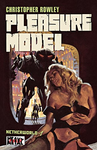 Heavy Metal Pulp: Pleasure Model: Netherworld Book One