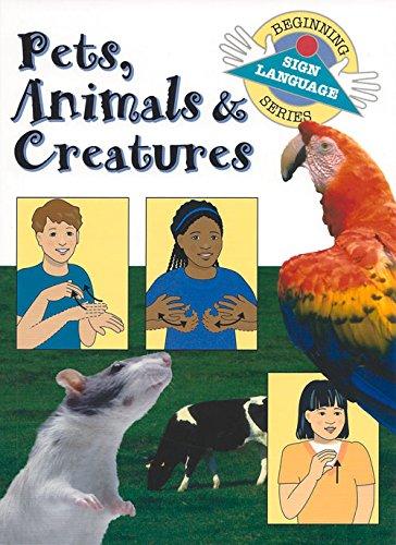 Pets, Animals & Creatures (Beginning Sign Language Series)