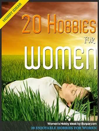 20 Enjoyable Hobbies For Women Women S Hobby Ideas Kindle Edition By Bunpar Crafts Hobbies Home Kindle Ebooks Amazon Com