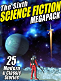 The Sixth Science Fiction MEGAPACK®: 25 Classic and Modern Science Fiction Stories