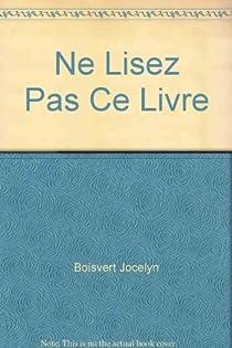Ne lisez pas ce livre par Boisvert