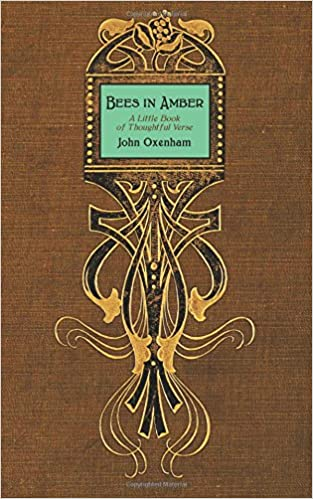 Bees In Amber A Little Book Of Thoughtful Verse John Oxenham