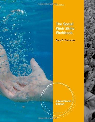 The Social Work Skills Workbook (SW 312 Generalist Social Work Practice: Knowledge/Value/Skills)