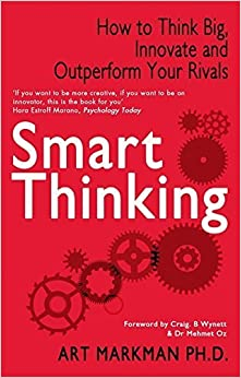 Book Smart Thinking: How to Think Big, Innovate and Outperform Your Rivals by Art Markman (2012-01-26)