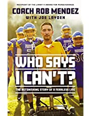 Who Says I Can't: The Astonishing Story of a Fearless Life