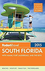 Fodor's South Florida 2015: with Miami, Fort Lauderdale & the Keys (Full-color Trave