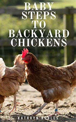 Baby Steps To Backyard Chickens by [Robles, Kathryn]
